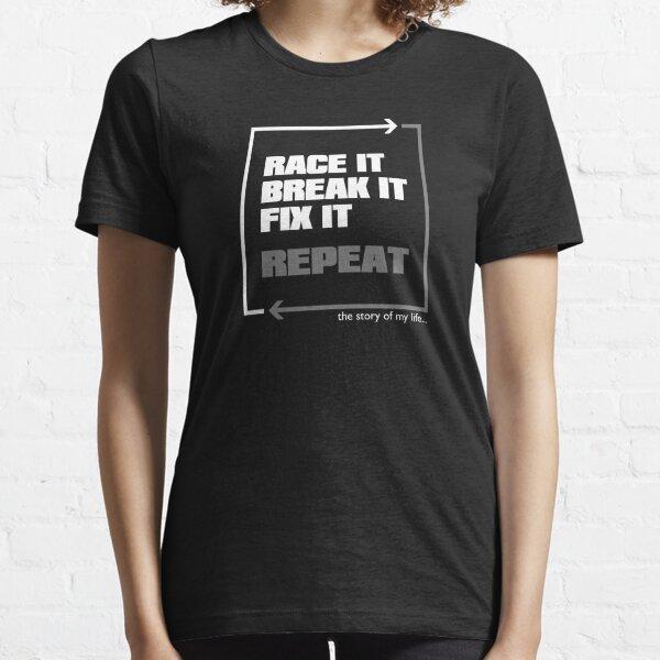 Race it, Break it, Fix it... Repeat - Car Guys - Racecar Essential T-Shirt