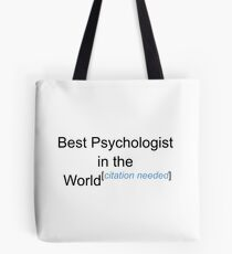 Best Psychologist in the World - Citation Needed! Tote Bag
