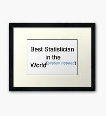 Best Statistician in the World - Citation Needed! Framed Print