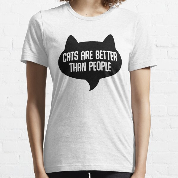 Cats Are Better Than People Essential T-Shirt