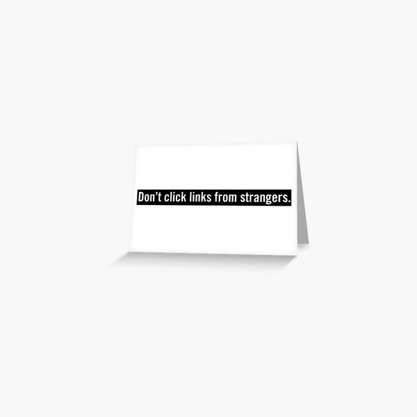 Don't click links from strangers. Greeting Card