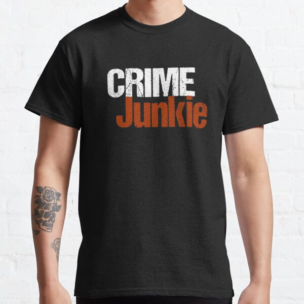 You Are a Crime Junkie Classic T-Shirt