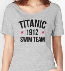 Titanic Swim Team Funny Quote Women's Relaxed Fit T-Shirt