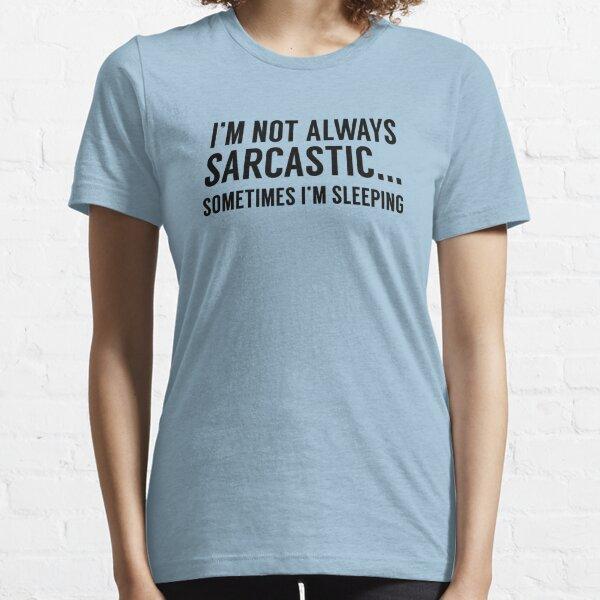 I'm Not Always Sarcastic Essential T-Shirt