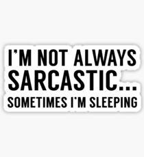 I'm Not Always Sarcastic Sticker