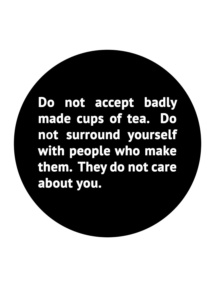 Do not accept badly made cups of tea... by brainsontoast