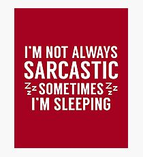 I'm Not Always Sarcastic Photographic Print