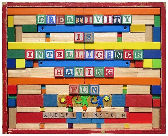 Creativity is Intelligence Having Fun by DarDuncan