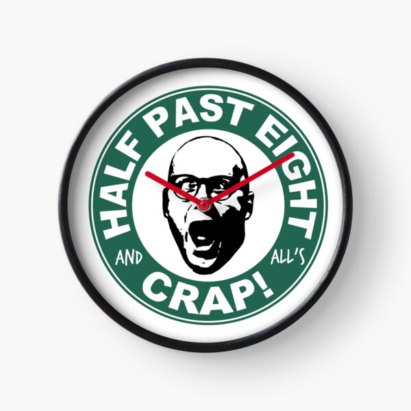 Half Past Eight And All's Crap! Clock