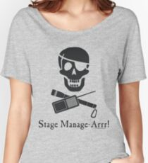 Stage Manage-Arrr! Black Design Women's Relaxed Fit T-Shirt