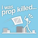 I was prop killed... by Panda-Siege