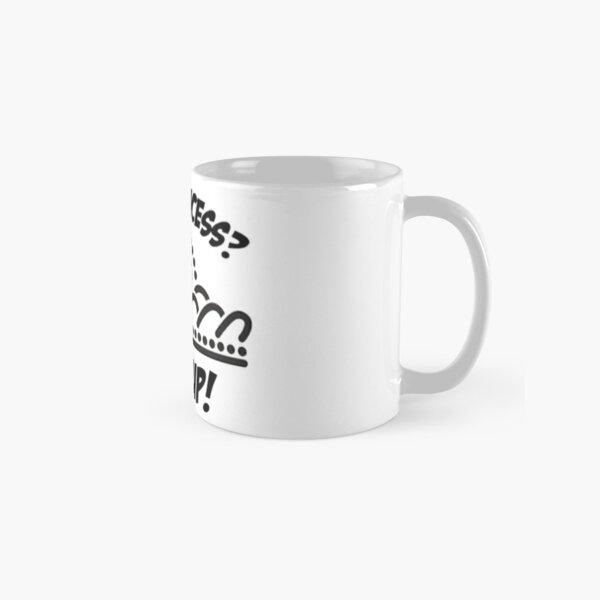 I'm a princess? shut up! Classic Mug