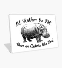 I'd rather be FAT than an ASSHOLE like YOU Laptop Skin