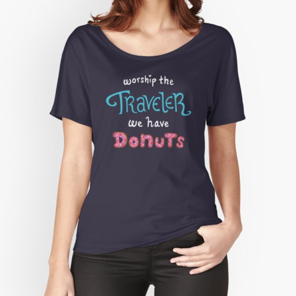 Worship the Traveler, We Have Donuts Relaxed Fit T-Shirt