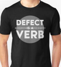 Defect Is a Verb Unisex T-Shirt