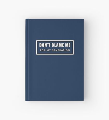 Don't Blame Me for My Generation Hardcover Journal
