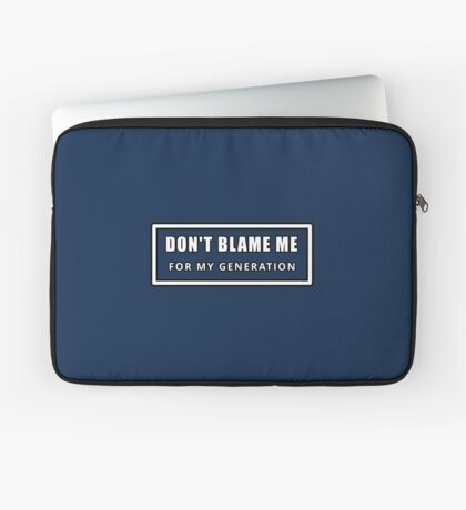 Don't Blame Me for My Generation Laptop Sleeve