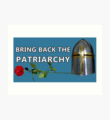 Bring Back the Patriarchy Art Print