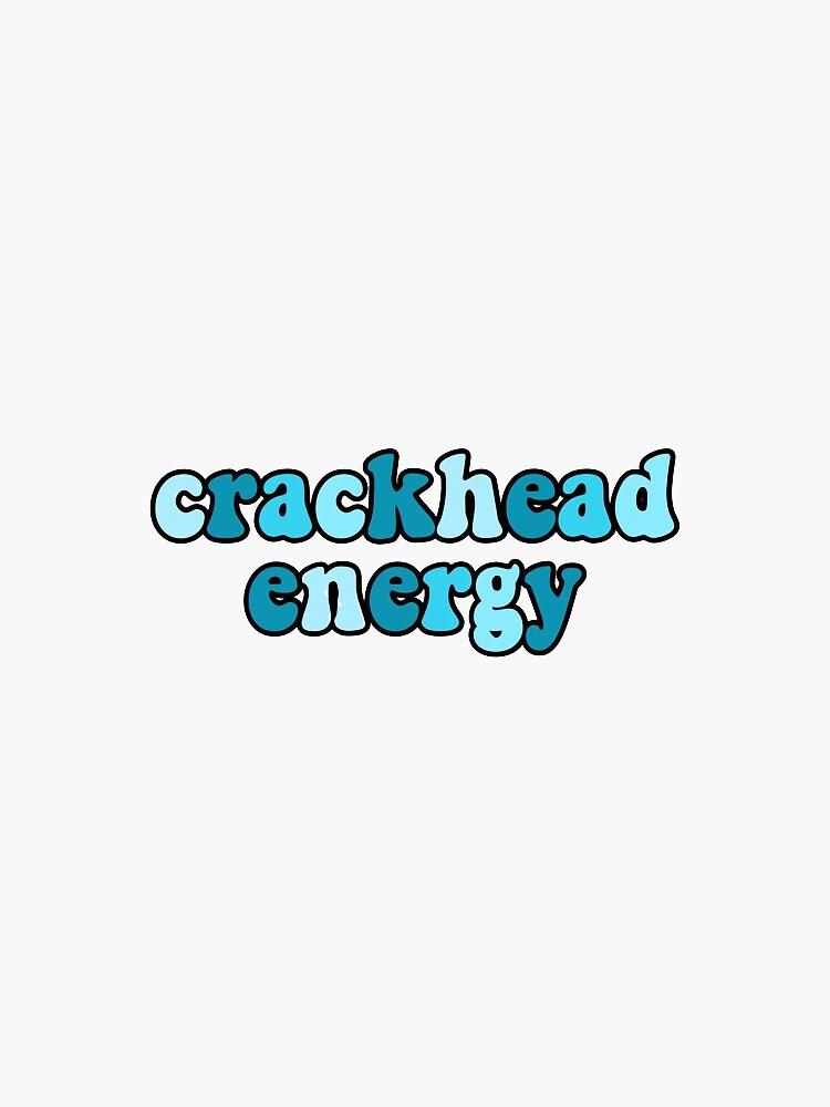 crackhead energy by cahpizza