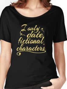 i only date fictional characters Women's Relaxed Fit T-Shirt