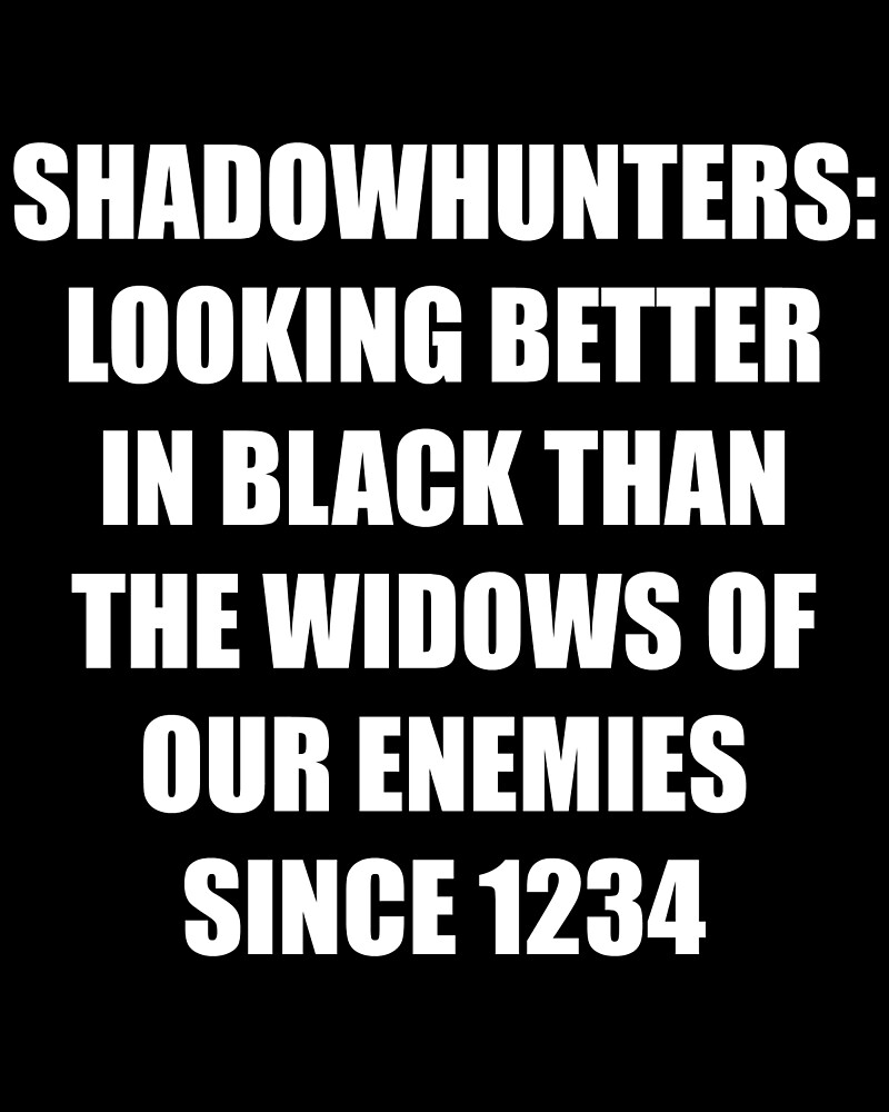 Shadowhunters: Looking Better in Black Than the Widows of our Enemies Since 1234 by reignofbooks