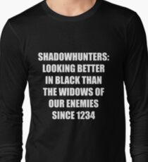 Shadowhunters: Looking Better in Black Than the Widows of our Enemies Since 1234 Long Sleeve T-Shirt