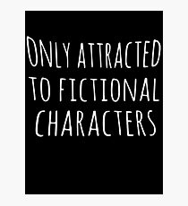 only attracted to fictional characters Photographic Print