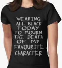 wearing black to mourn the death of my favourite character Women's Fitted T-Shirt