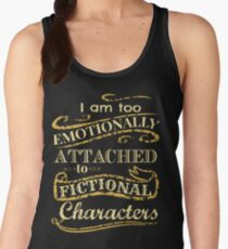 I am too emotionally attached to fictional characters Women's Tank Top
