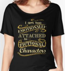 I am too emotionally attached to fictional characters Women's Relaxed Fit T-Shirt