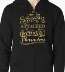I am too emotionally attached to fictional characters Zipped Hoodie