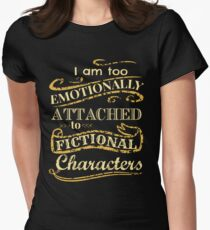 I am too emotionally attached to fictional characters Women's Fitted T-Shirt