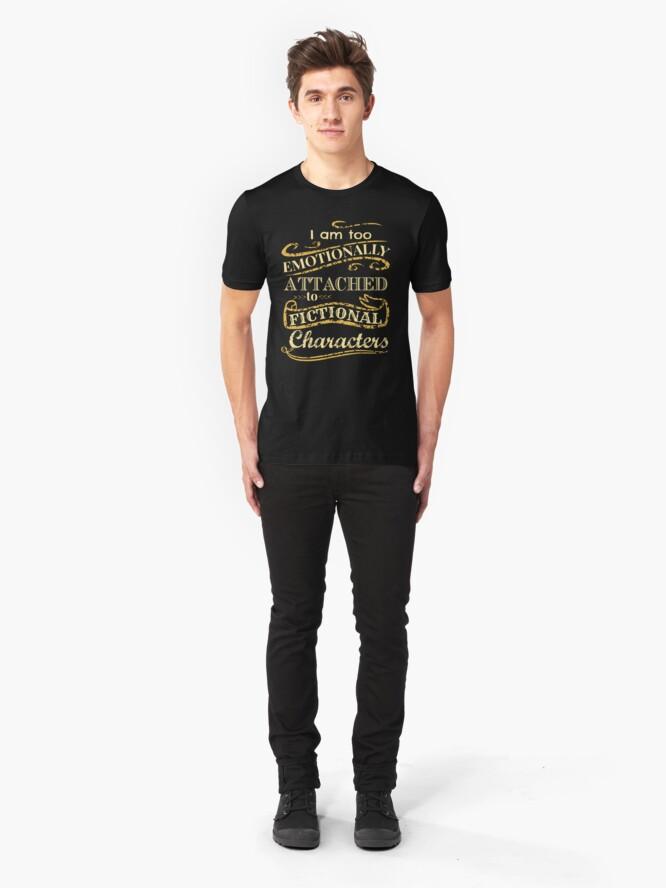 Alternative Ansicht von Ich bin zu emotional an fiktionale Charaktere gebunden Slim Fit T-Shirt