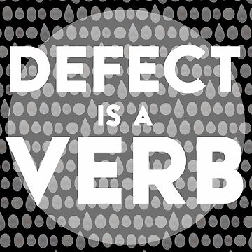 Defect Is A Verb by thepearletariat