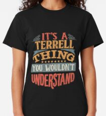 Terrell Family Name -  It's A Terrell Thing You Wouldn't Understand Classic T-Shirt