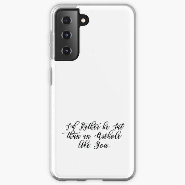 I'd Rather be Fat than an ASSHOLE like you Samsung Galaxy Soft Case