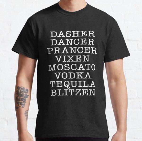 DASHER DANCER PRANCER VIXEN MOSCATO VODKA TEQUILA BLITZEN Christmas drinking Shirt Classic T-Shirt