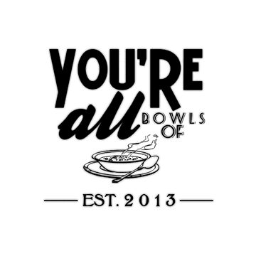 You're all bowls of soup. by lilsarahbelle