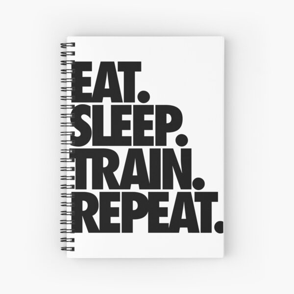 EAT. SLEEP. TRAIN. REPEAT. Spiral Notebook
