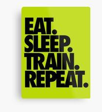 EAT. SLEEP. TRAIN. REPEAT. Metal Print