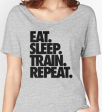 EAT. SLEEP. TRAIN. REPEAT. Women's Relaxed Fit T-Shirt