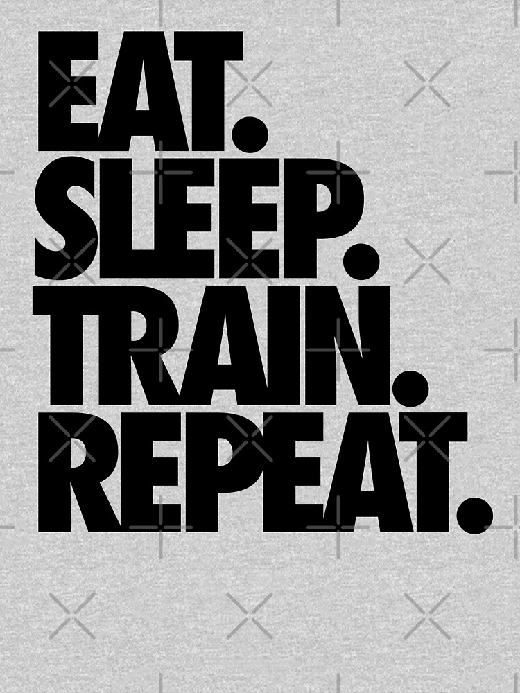 EAT. SLEEP. TRAIN. REPEAT. by cpinteractive