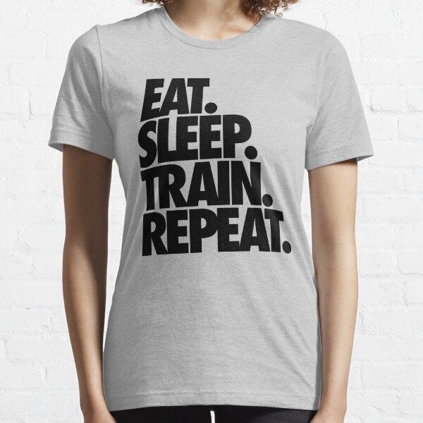 EAT. SLEEP. TRAIN. REPEAT. Essential T-Shirt