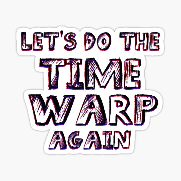 Let's do the Time Warp Again Sticker