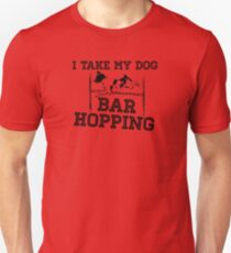 I Take My Dog Bar Hopping  Unisex T-Shirt