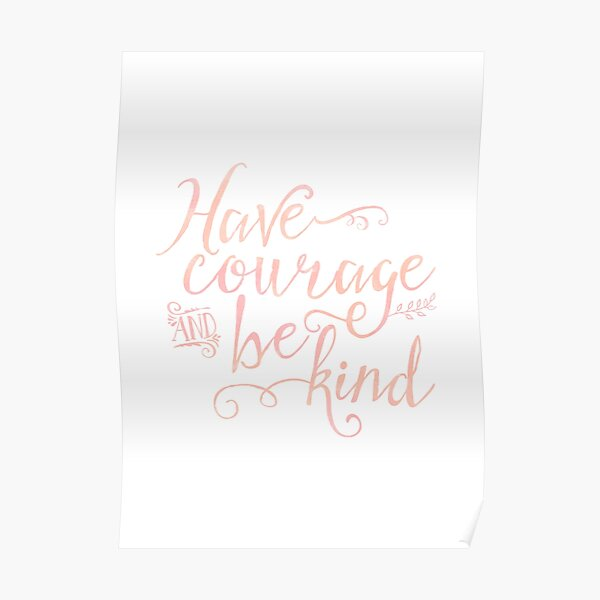 Have Courage and Be Kind (pink colorway) Poster