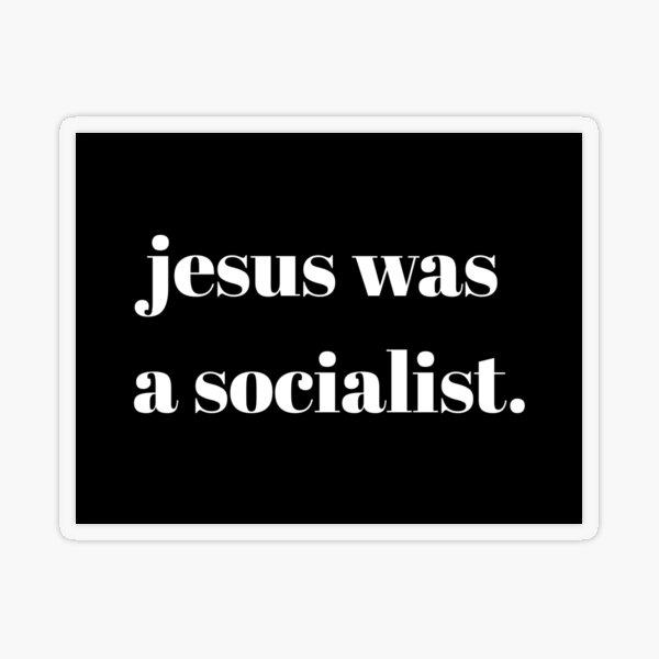 Jesus was a socialist Transparent Sticker