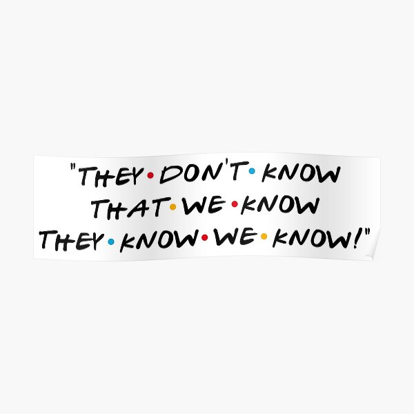 They don't know that we know they know we know! Poster