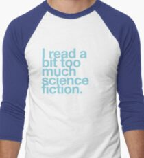 I read a bit too much science fiction. Men's Baseball ¾ T-Shirt