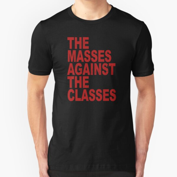 The Masses Against The Classes Slim Fit T-Shirt